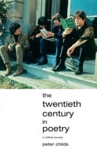 The Twentieth Century in Poetry ebook by Peter Childs