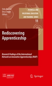 Rediscovering Apprenticeship - Research Findings of the International Network on Innovative Apprenticeship (INAP) ebook by Felix Rauner, Erica Smith