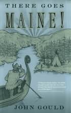 There Goes Maine! ebook by John Gould