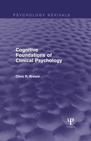 Cognitive Foundations of Clinical Psychology (Psychology Revivals) ebook by Chris R. Brewin