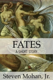 Fates ebook by Steven Mohan, Jr.