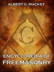 Encyclopedia Of Freemasonry - Extended Annotated Edition ebook by Albert G. Mackey