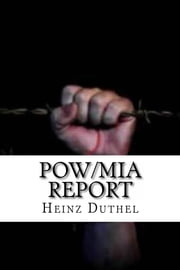 POW/MIA REPORT - The Case Anderson and others MIA/POW in Laos Border Camps ebook by Heinz Duthel