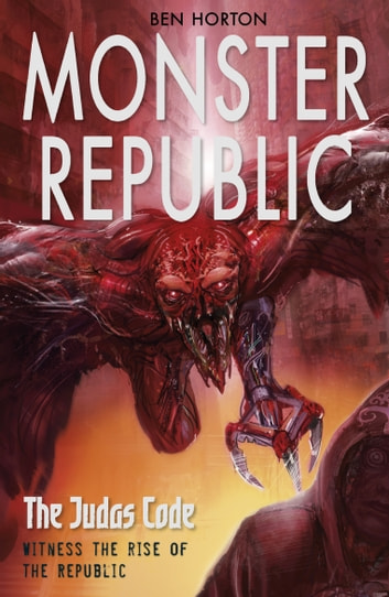 Monster Republic: The Judas Code eBook by Ben Horton