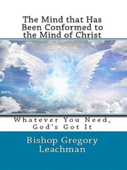 The Mind that Has Been Conformed to the Mind of Christ ebook by Bishop Gregory Leachman