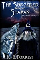 The Sorcerer and the Shaman ebook by K. B. Forrest