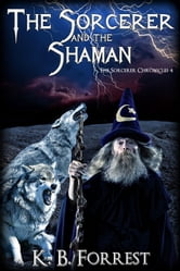 The Sorcerer and the Shaman - Book 4 ebook by K. B. Forrest
