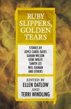 Ruby Slippers, Golden Tears ebook by Ellen Datlow, Terri Windling