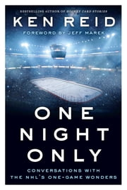 One Night Only - Conversations with the NHL's One-Game Wonders 電子書 by Ken Reid, Jeff Marek