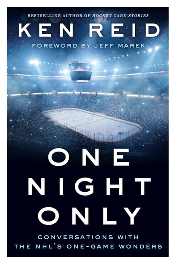 One Night Only - Conversations with the NHL's One-Game Wonders ebook by Ken Reid