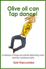 Olive Oil Can Tap Dance ebook by Zoe Harcombe