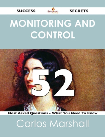 Monitoring and Control 52 Success Secrets - 52 Most Asked Questions On Monitoring and Control - What You Need To Know ebook by Carlos Marshall