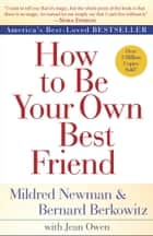 How to Be Your Own Best Friend ebook by Mildred Newman, Bernard Berkowitz, Jean Owen