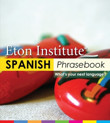 Spanish Phrasebook eBook by Eton Institute