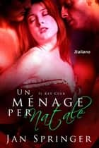 Un ménage per Natale - Il Key Club, #3 ebook by Jan Springer