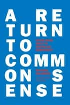 A Return to Common Sense - Seven Bold Ways to Revitalize Democracy ebook by Michael Waldman