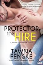 Protector for Hire ebook by Tawna Fenske