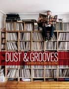Dust & Grooves - Adventures in Record Collecting ebook by Eilon Paz, RZA