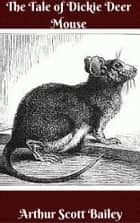 The Tale of Dickie Deer Mouse ebook by Arthur Scott Bailey