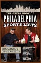The Great Book of Philadelphia Sports Lists ebook by Glen Macnow, Big Daddy Graham
