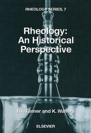 Rheology: An Historical Perspective - An Historical Perspective ebook by R.I. Tanner,K. Walters