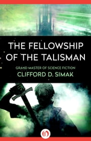 The Fellowship of the Talisman ebook by Clifford D. Simak