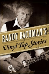 Randy Bachman's Vinyl Tap Stories ebook by Randy Bachman