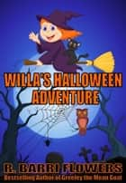 Willa's Halloween Adventure (A Children's Picture Book) ebook by R. Barri Flowers