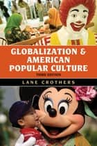 Globalization and American Popular Culture ebook by Lane Crothers