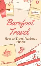 Barefoot Travel - How to travel without funds eBook by Alison Carmiden
