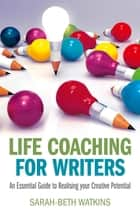 Life Coaching for Writers ebook by Sarah-Beth Watkins