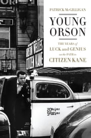 Young Orson - The Years of Luck and Genius on the Path to Citizen Kane ebook by Patrick McGilligan