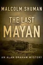 The last man to die ebook by malcolm shuman 9781497650022 the last mayan ebook by malcolm shuman fandeluxe Document