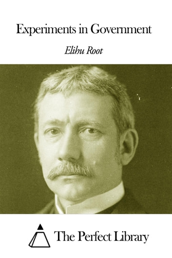 Experiments in Government ebook by Elihu Root
