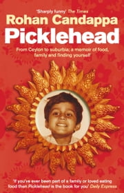Picklehead - From Ceylon to suburbia; a memoir of food, family and finding yourself ebook by Rohan Candappa