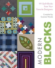 Modern Blocks: 99 Quilt Blocks from Your Favorite Designers - 99 Quilt Blocks from Your Favorite Designers ebook by Susanne Woods
