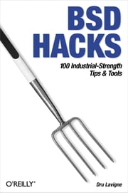 BSD Hacks - 100 Industrial Tip & Tools ebook by Dru Lavigne
