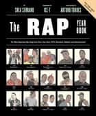 The Rap Year Book - The Most Important Rap Song From Every Year Since 1979, Discussed, Debated, and Deconstructed ebook by Shea Serrano