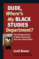 Dude, Where's My Black Studies Department? - The Disappearance of Black Americans from Our Universities ebook by Cecil Brown
