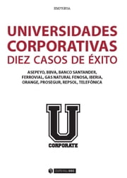 Universidades corporativas: 10 casos de éxito ebook by EDITORIAL UOC, S.L.
