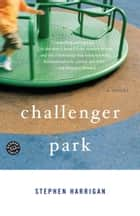 Challenger Park ebook by Stephen Harrigan