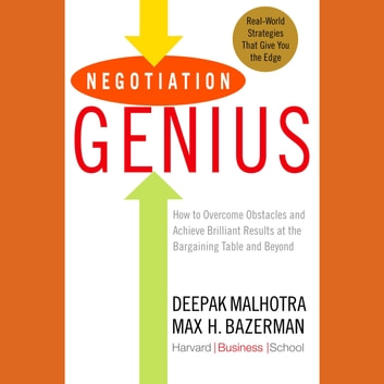 Negotiation Genius - How to Overcome Obstacles and Achieve Brilliant Results at the Bargaining Table and Beyond audiobook by Deepak Malhotra,Max Bazerman