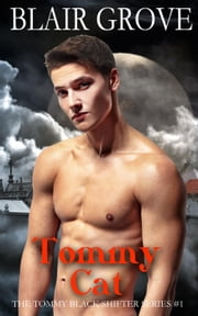 Tommy Cat - The Tommy Black Shifter Series, #1 eBook by Blair Grove