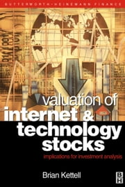 Valuation of Internet and Technology Stocks: Implications for Investment Analysis ebook by Kettell, Brian