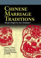 Chinese Marriage Traditions - What's Right for the Christian? ebook by Daniel Tong