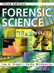 Forensic Science: The Basics, Third Edition ebook by Seigel, Jay A.