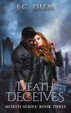 Death Deceives - Mortis Vampire Series, #3 ebook by J.C. Diem