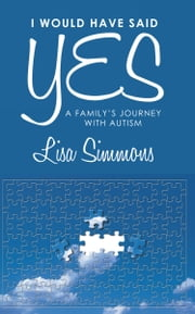 I Would Have Said Yes - A Family's Journey with Autism ebook by Lisa Simmons