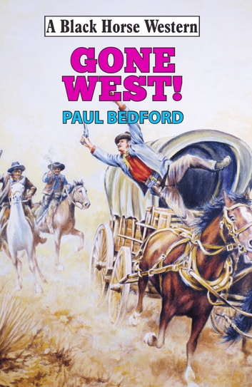 Gone West! ebook by Paul Bedford