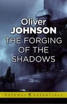 The Forging of the Shadows ebook by Oliver Johnson